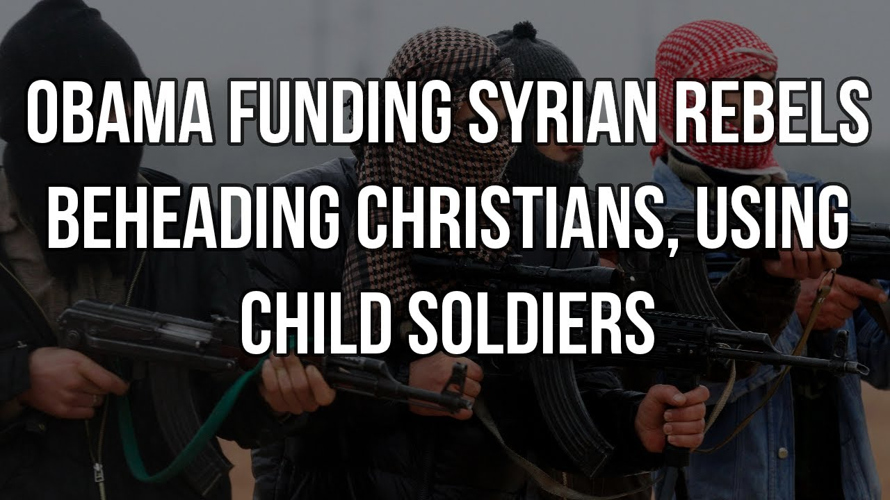 Obama Funded Syrian Rebels Mauling Christians, Using Child Soldiers